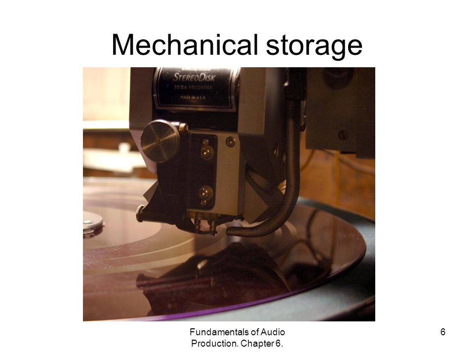 Fundamentals of Audio Production. Chapter 6. 6 Mechanical storage