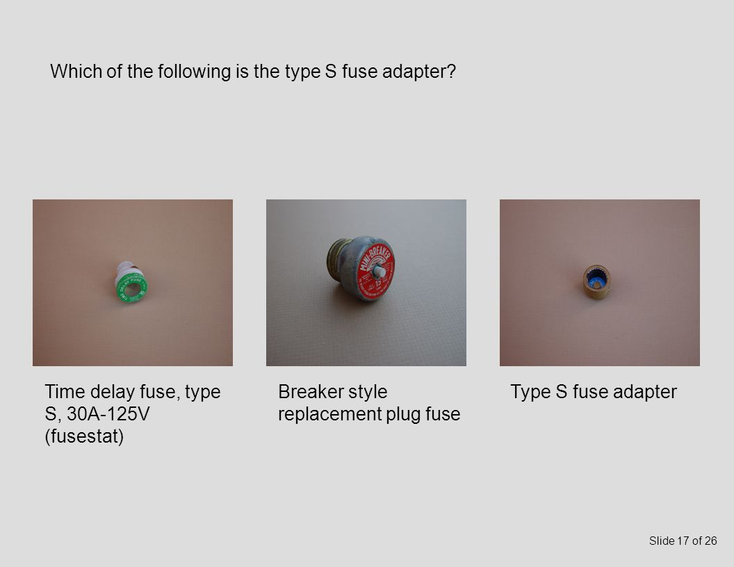 Which of the following is the time delay fuse, type S 30A – 125 Volt (fusestat).
