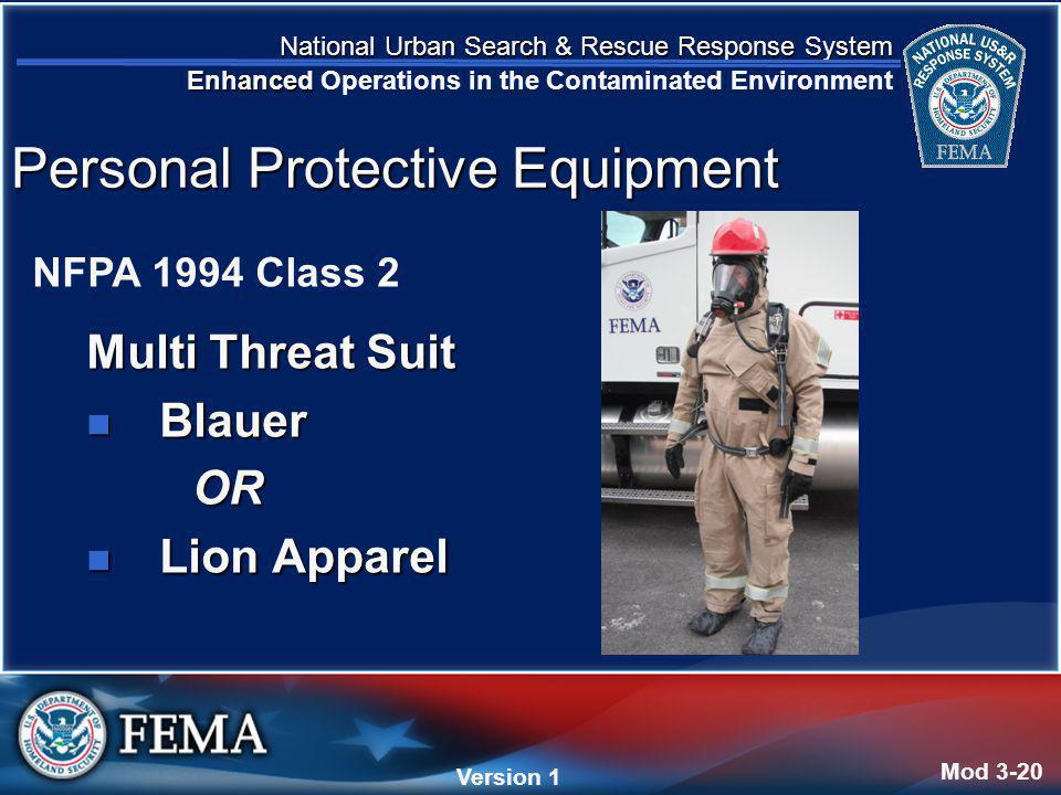 National Urban Search & Rescue Response System Enhanced National Urban Search & Rescue Response System Enhanced Operations in the Contaminated Environment Version 4 Version 1 Multi Threat Suit Blauer BlauerOR Lion Apparel Lion Apparel Mod 3-20 Personal Protective Equipment NFPA 1994 Class 2