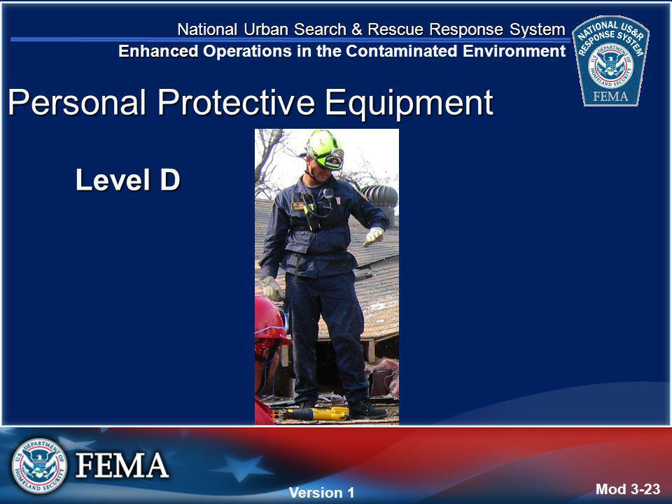 National Urban Search & Rescue Response System Enhanced National Urban Search & Rescue Response System Enhanced Operations in the Contaminated Environment Version 4 Version 1 Level D Mod 3-23 Personal Protective Equipment