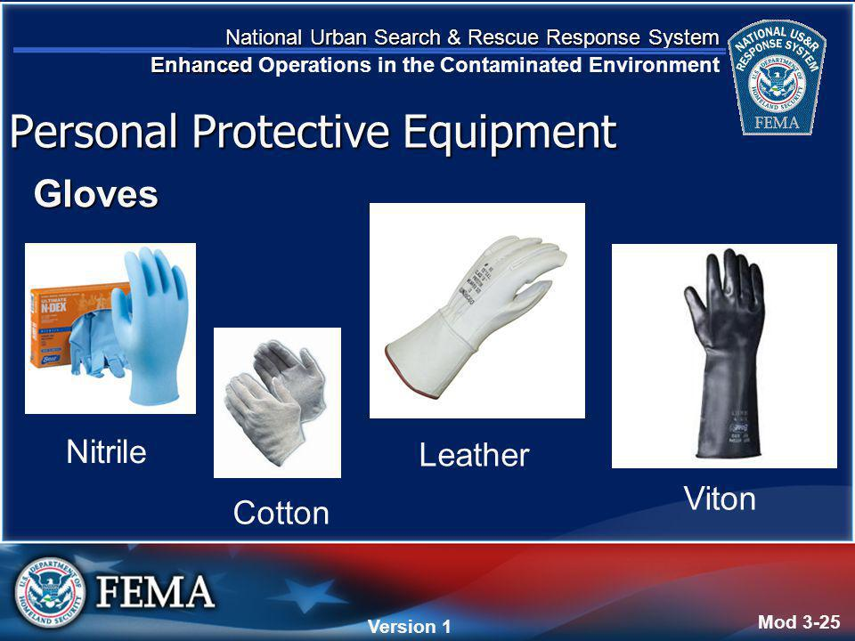 National Urban Search & Rescue Response System Enhanced National Urban Search & Rescue Response System Enhanced Operations in the Contaminated Environment Version 4 Version 1 Gloves Mod 3-25 Personal Protective Equipment Nitrile Cotton Leather Viton