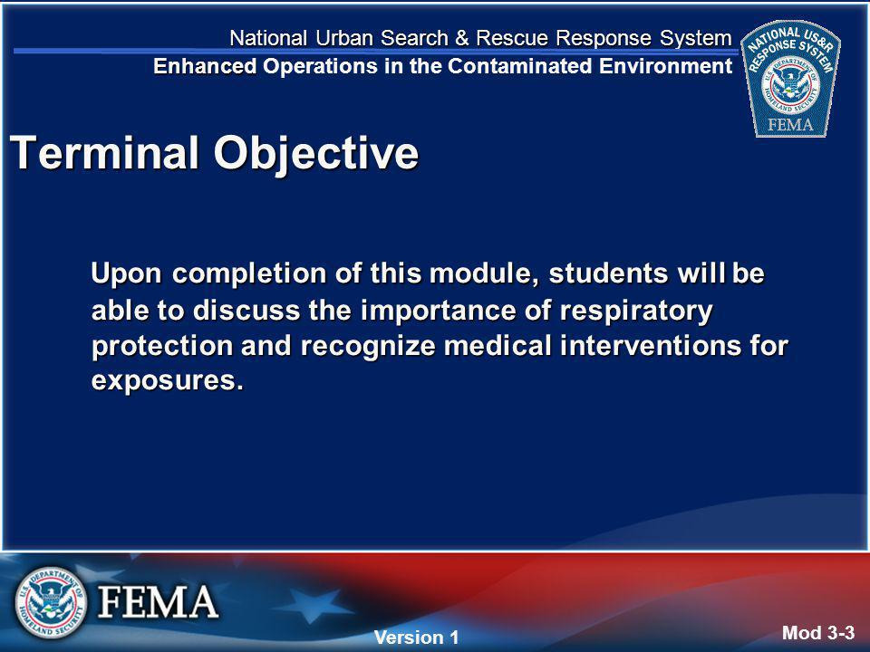 National Urban Search & Rescue Response System Enhanced National Urban Search & Rescue Response System Enhanced Operations in the Contaminated Environment Version 4 Version 1 Upon completion of this module, students will be able to discuss the importance of respiratory protection and recognize medical interventions for exposures.