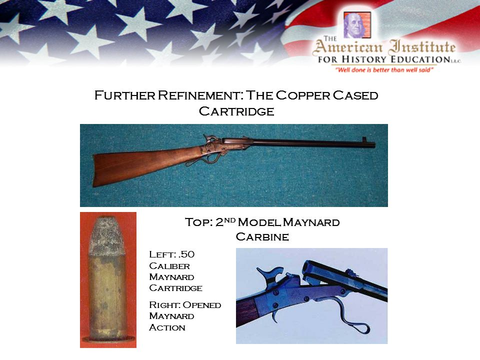 Further Refinement: The Copper Cased Cartridge Top: 2 nd Model Maynard Carbine Left:.50 Caliber Maynard Cartridge Right: Opened Maynard Action