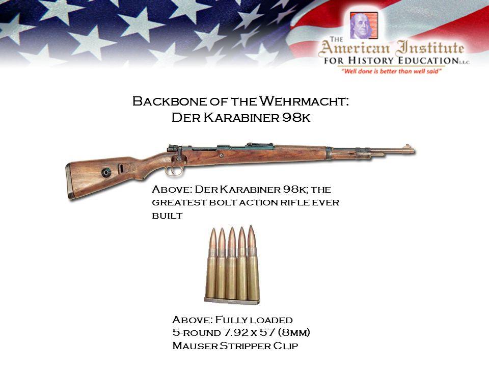 Backbone of the Wehrmacht: Der Karabiner 98k Above: Der Karabiner 98k; the greatest bolt action rifle ever built Above: Fully loaded 5-round 7.92 x 57 (8mm) Mauser Stripper Clip