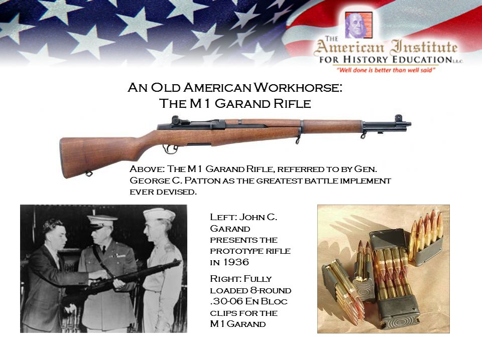 Above: The M1 Garand Rifle, referred to by Gen. George C.