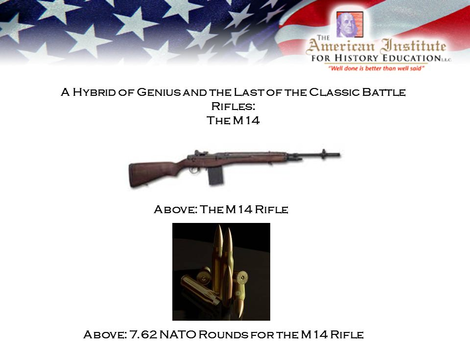 A Hybrid of Genius and the Last of the Classic Battle Rifles: The M14 Above: The M14 Rifle Above: 7.62 NATO Rounds for the M14 Rifle