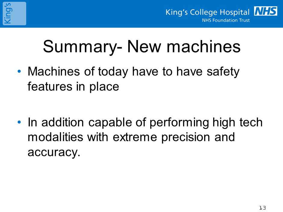 Summary- New machines Machines of today have to have safety features in place In addition capable of performing high tech modalities with extreme precision and accuracy.