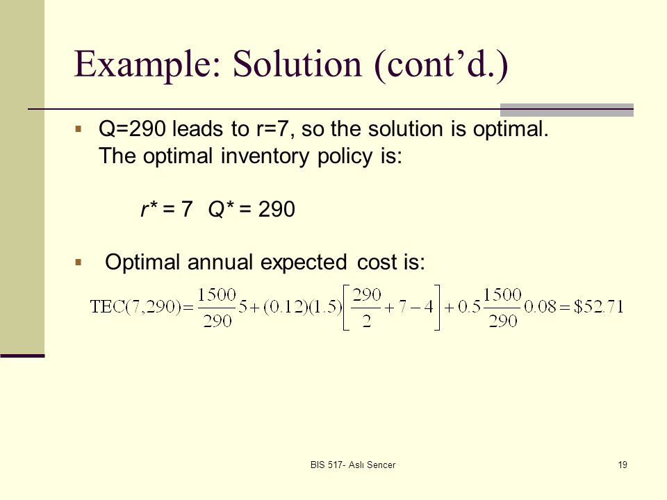 BIS 517- Aslı Sencer19 Example: Solution (contd.) Q=290 leads to r=7, so the solution is optimal.
