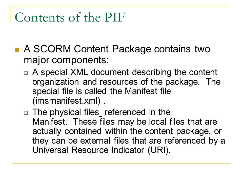 Contents of the PIF A SCORM Content Package contains two major components: A special XML document describing the content organization and resources of the package.