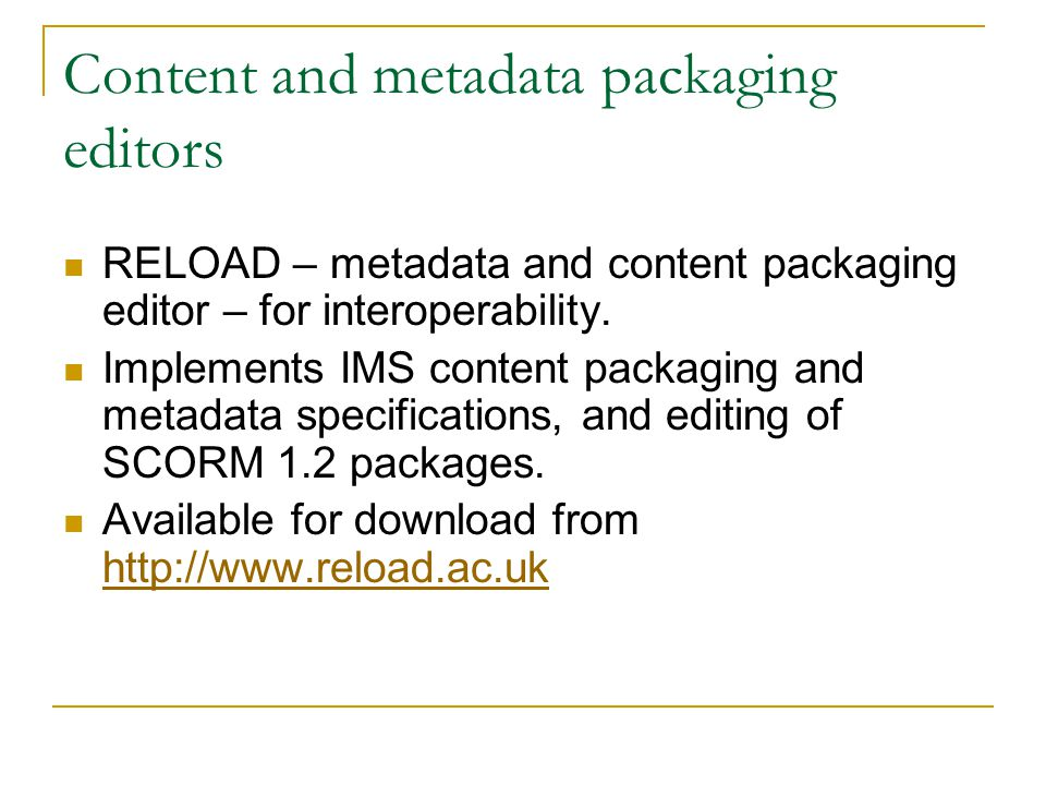 Content and metadata packaging editors RELOAD – metadata and content packaging editor – for interoperability.