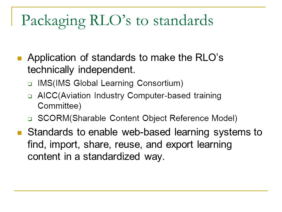 Packaging RLOs to standards Application of standards to make the RLOs technically independent.