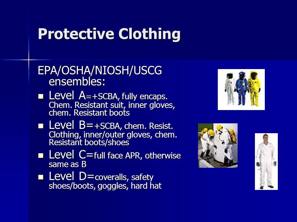 Protective Clothing EPA/OSHA/NIOSH/USCG ensembles: Level A =+SCBA, fully encaps.