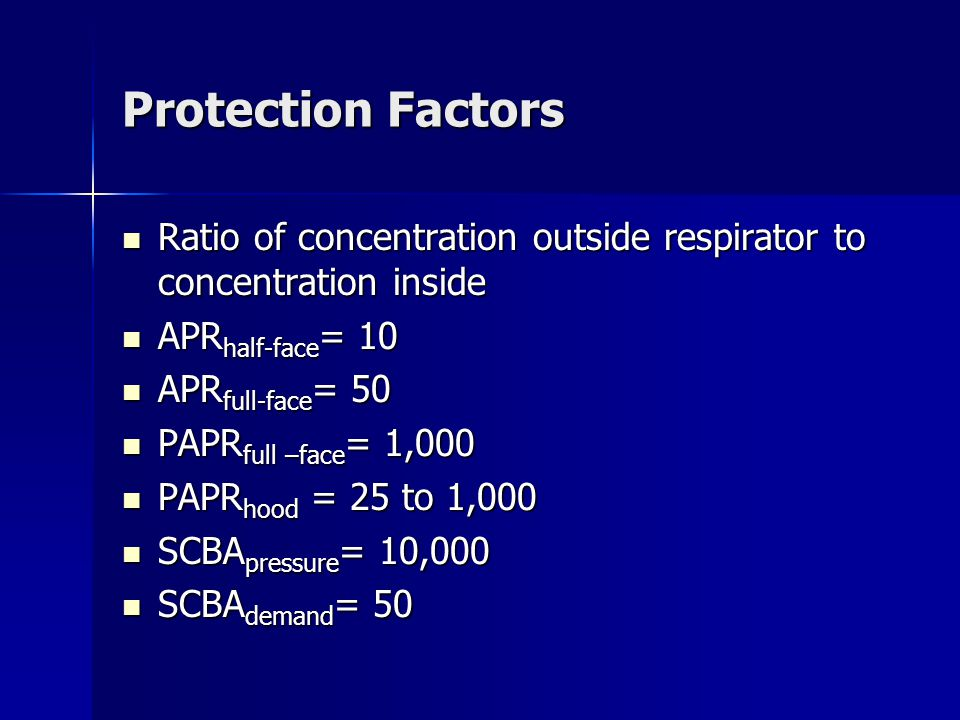 Protection Factors Ratio of concentration outside respirator to concentration inside Ratio of concentration outside respirator to concentration inside