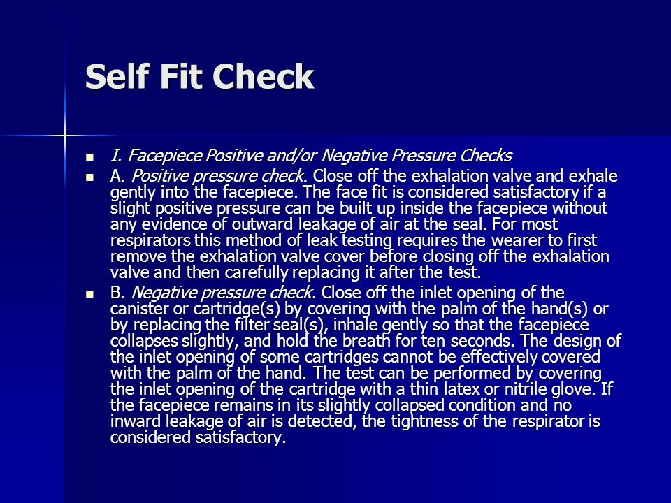 Self Fit Check I. Facepiece Positive and/or Negative Pressure Checks I.