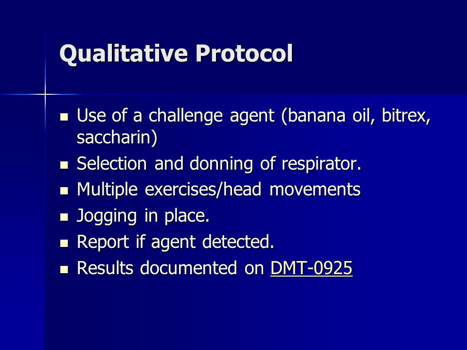 Qualitative Protocol Use of a challenge agent (banana oil, bitrex, saccharin) Use of a challenge agent (banana oil, bitrex, saccharin) Selection and donning of respirator.