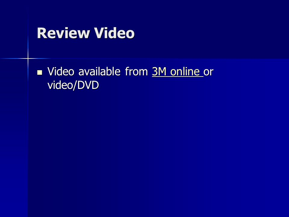 Review Video Video available from 3M online or video/DVD Video available from 3M online or video/DVD3M online 3M online