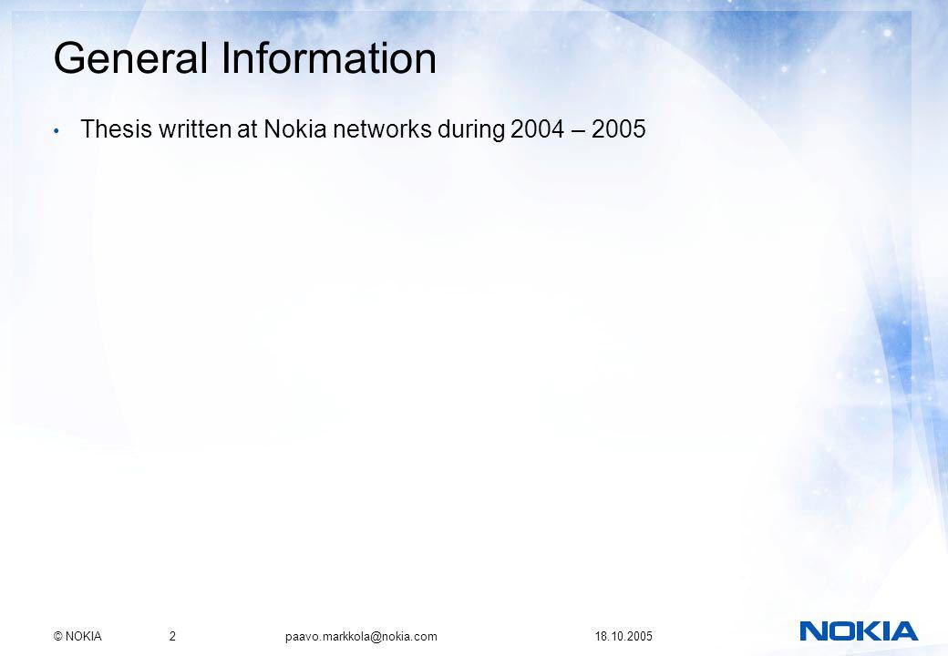 © NOKIA2 paavo.markkola@nokia.com 18.10.2005 General Information Thesis written at Nokia networks during 2004 – 2005