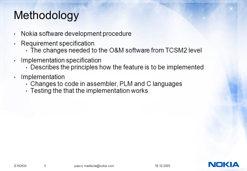 © NOKIA5 paavo.markkola@nokia.com 18.10.2005 Methodology Nokia software development procedure Requirement specification The changes needed to the O&M