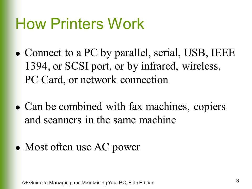 4 A+ Guide to Managing and Maintaining Your PC, Fifth Edition Major Categories of Printers Impact printers Dot-matrix Non-impact printers Laser (highest quality) Inkjet Solid ink Dye-sublimation Thermal