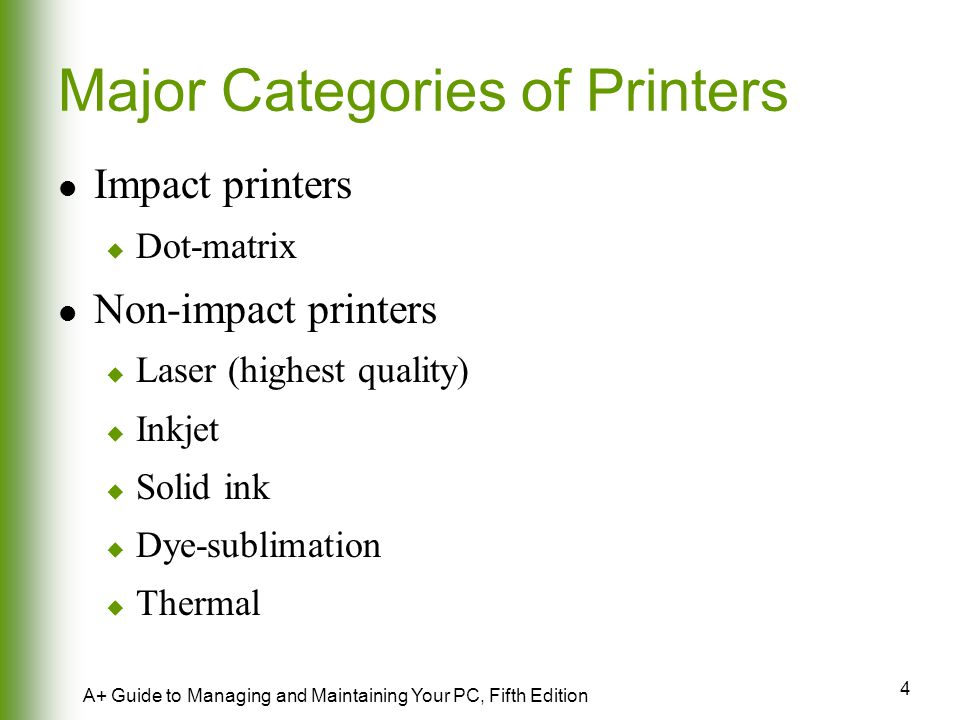 25 A+ Guide to Managing and Maintaining Your PC, Fifth Edition Thermal Printers and Solid Ink Printers Relatively new printer technologies Non-impact printers that use heat to produce printed output