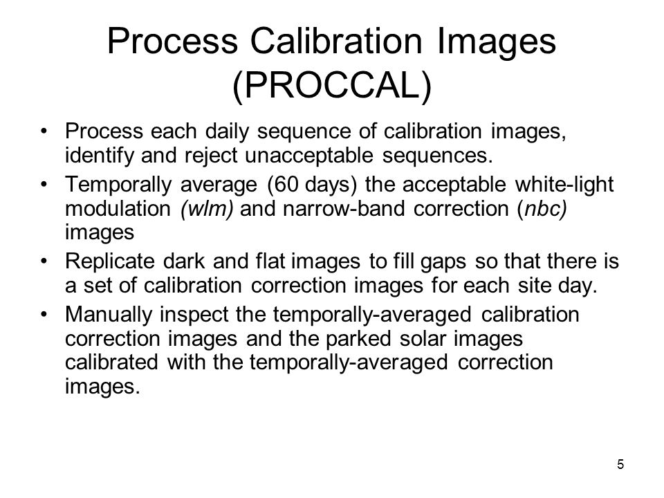 5 Process Calibration Images (PROCCAL) Process each daily sequence of calibration images, identify and reject unacceptable sequences.
