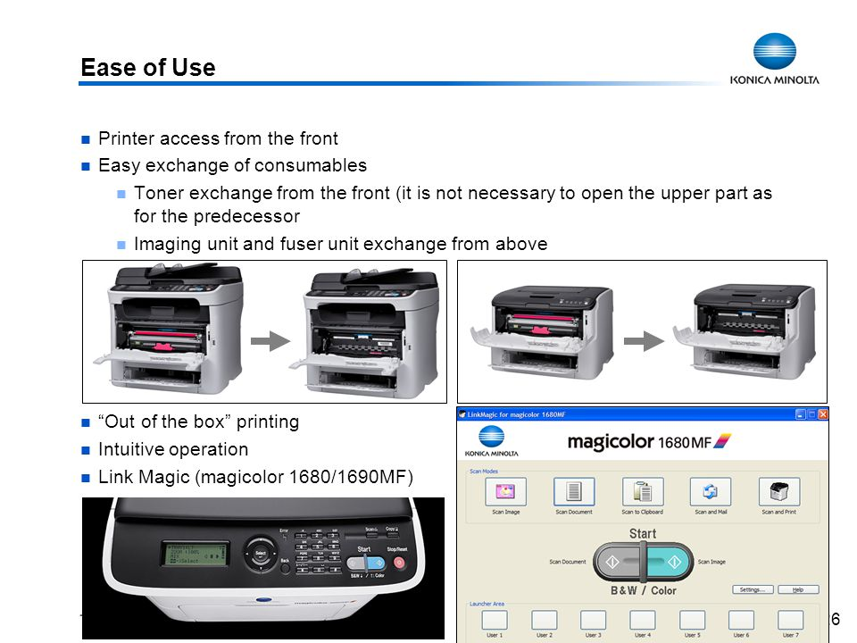 26 Ease of Use Printer access from the front Easy exchange of consumables Toner exchange from the front (it is not necessary to open the upper part as