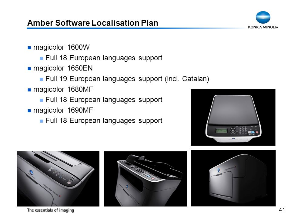 41 Amber Software Localisation Plan magicolor 1600W Full 18 European languages support magicolor 1650EN Full 19 European languages support (incl.