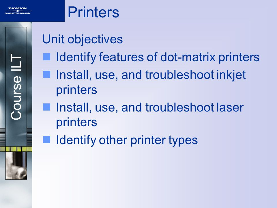 Course ILT Topic C Topic A: Dot-matrix printers Topic B: Inkjet and related printer technologies Topic C: Laser printers Topic D: Other types of printers