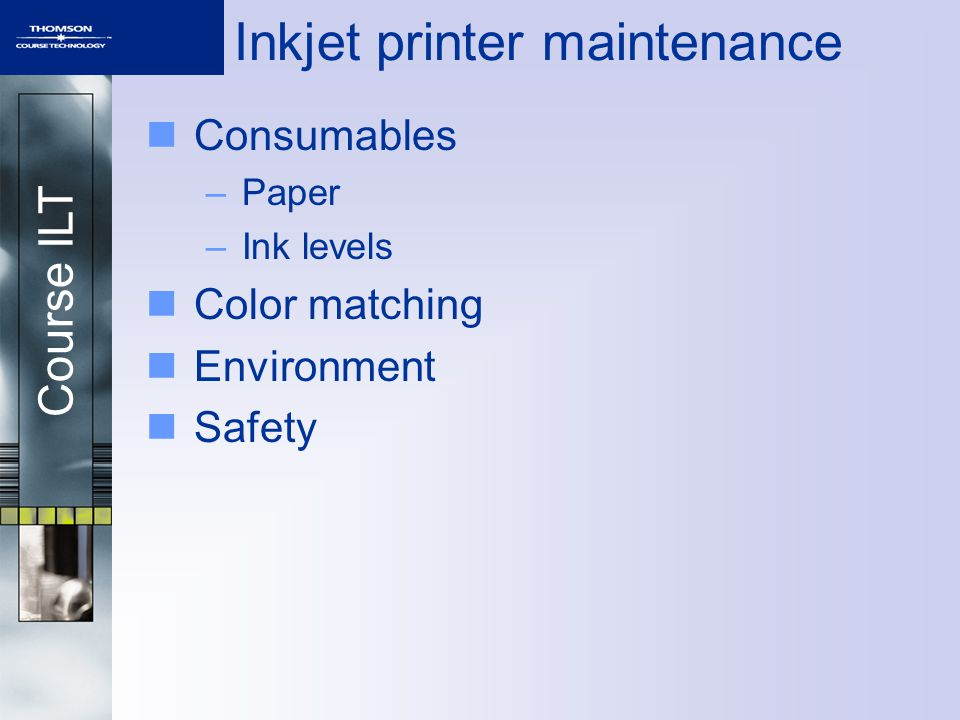 Course ILT Inkjet printer maintenance Consumables –Paper –Ink levels Color matching Environment Safety