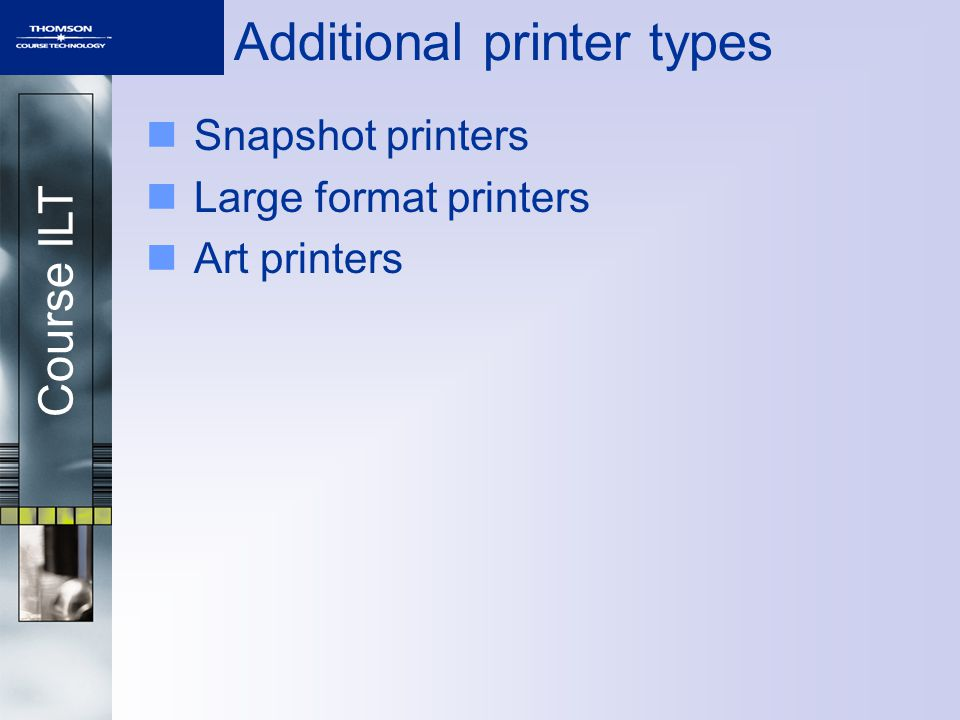 Course ILT Additional printer types Snapshot printers Large format printers Art printers