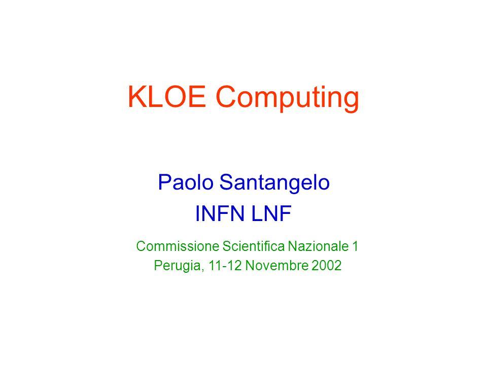 KLOE Computing Paolo Santangelo INFN LNF Commissione Scientifica Nazionale 1 Perugia, 11-12 Novembre 2002