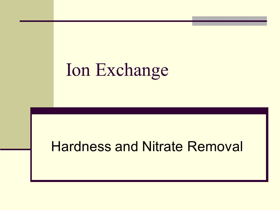 Ion Exchange Hardness and Nitrate Removal
