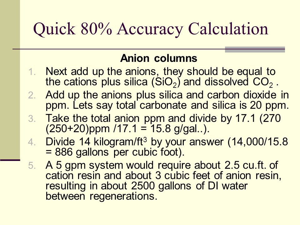 Quick 80% Accuracy Calculation Anion columns 1. Next add up the anions, they should be equal to the cations plus silica (SiO 2 ) and dissolved CO 2. 2