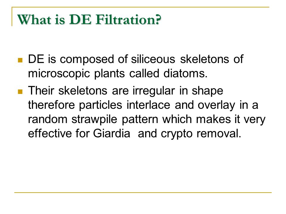 What is DE Filtration? DE is composed of siliceous skeletons of microscopic plants called diatoms. Their skeletons are irregular in shape therefore pa