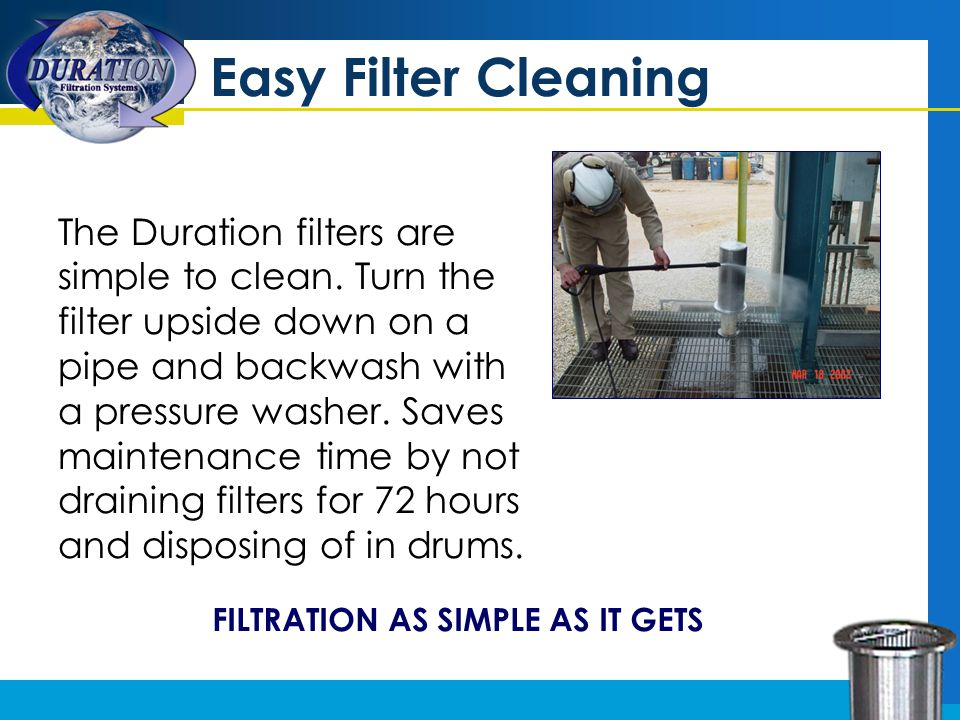 Easy Filter Cleaning FILTRATION AS SIMPLE AS IT GETS The Duration filters are simple to clean.