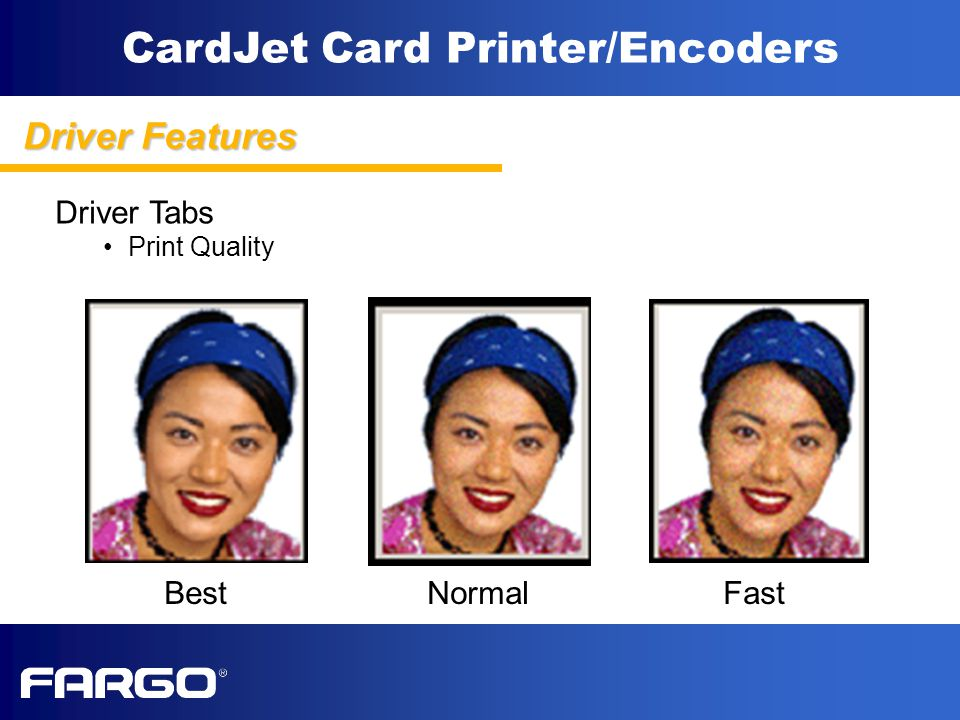 CardJet Card Printer/Encoders Driver Features Driver Tabs Print Quality Best Normal Fast