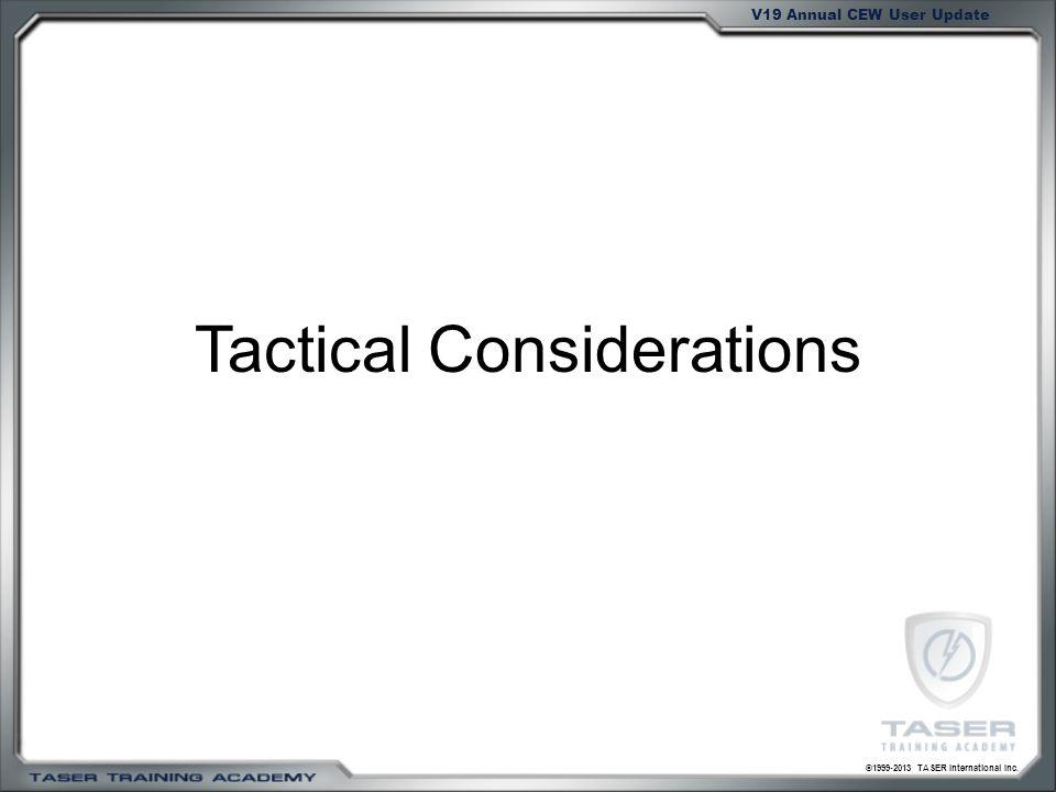 ©1999-2013 TASER International Inc. V19 Annual CEW User Update Tactical Considerations