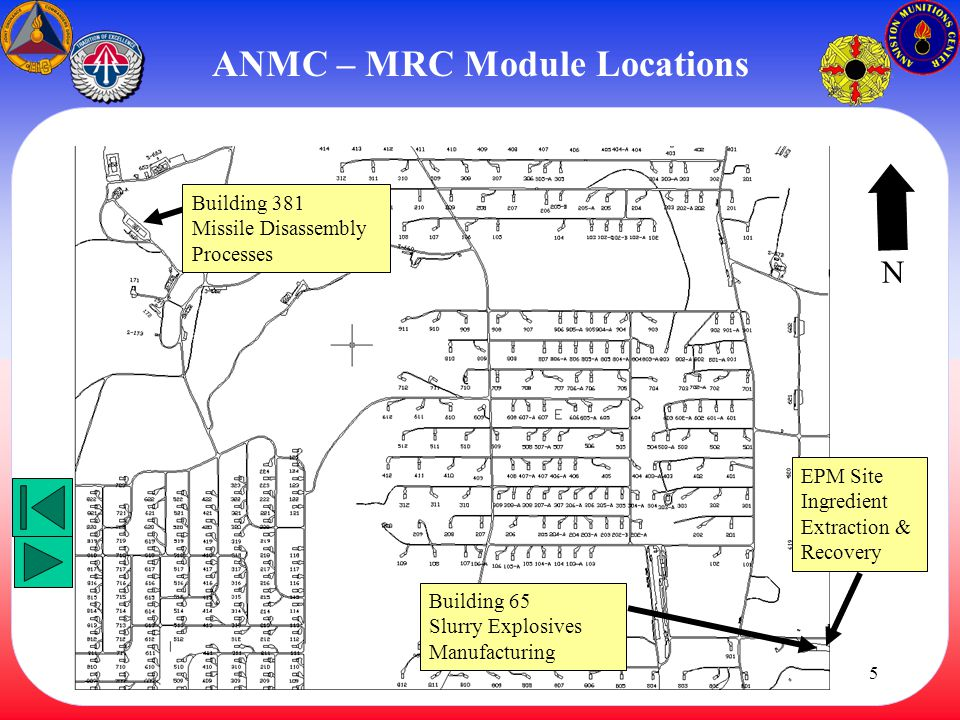 5 ANMC – MRC Module Locations Building 381 Missile Disassembly Processes N Building 65 Slurry Explosives Manufacturing EPM Site Ingredient Extraction