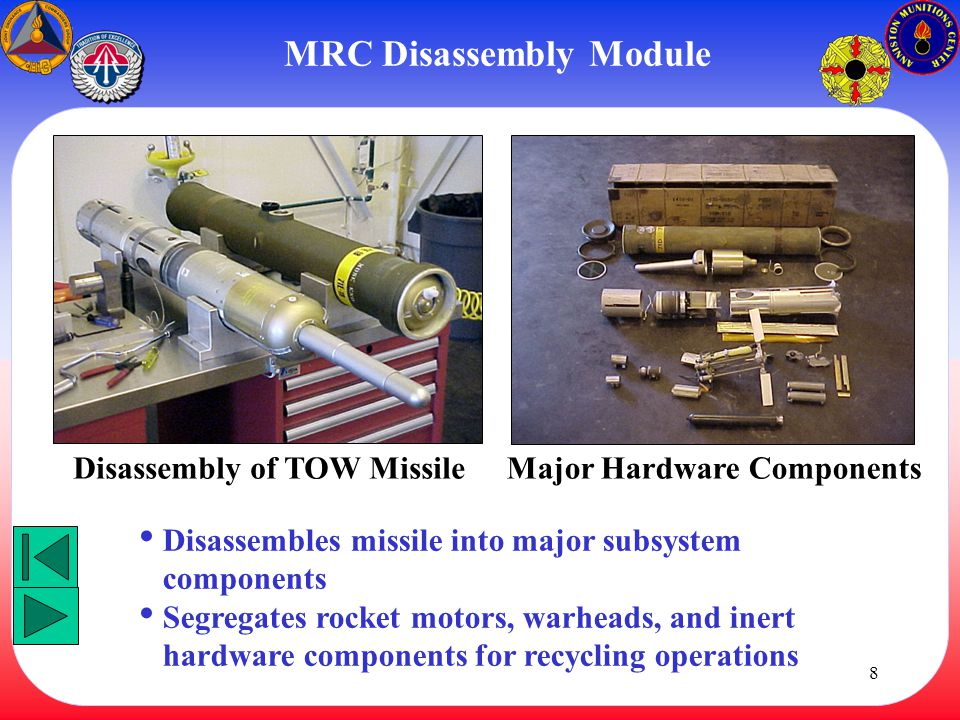 8 MRC Disassembly Module Disassembly of TOW MissileMajor Hardware Components Disassembles missile into major subsystem components Segregates rocket mo