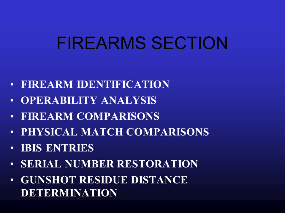 FIREARMS IDENTIFICATION Can determine the general condition of a firearm and whether the firearm is mechanically functional.