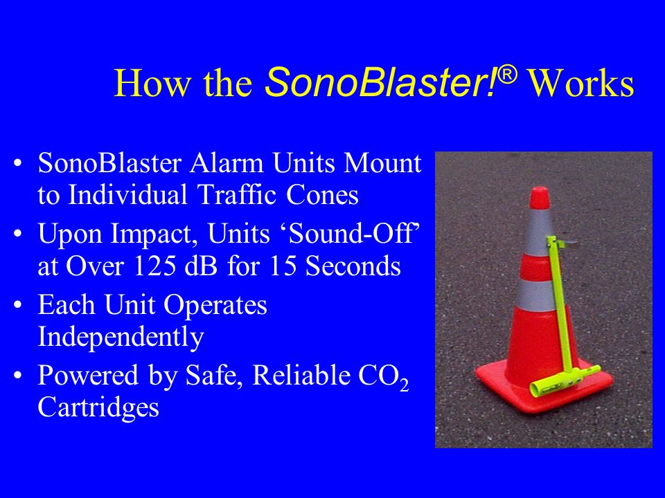 The SonoBlaster! ® Solution A New Concept in Work Zone Intrusion Alarms Alerts BOTH Workers and Drivers Pinpoints the Source of Oncoming Danger Provid