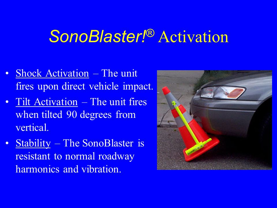 SonoBlaster! ® Work Zone Deployment SonoBlaster units can be deployed and retrieved from a cone truck the same as standard traffic cones. The position