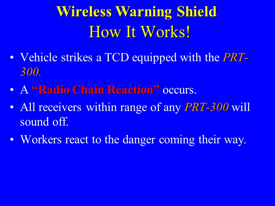 What Is It for? The Wireless Warning Shield (WWS) was created to help prevent injuries and save lives by giving road construction workers as much warn