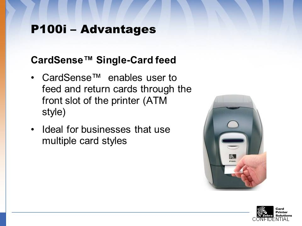 P100i – Advantages Affordable Low initial investment –$1,795 –1,395 Intuitive design reduces training time and costs