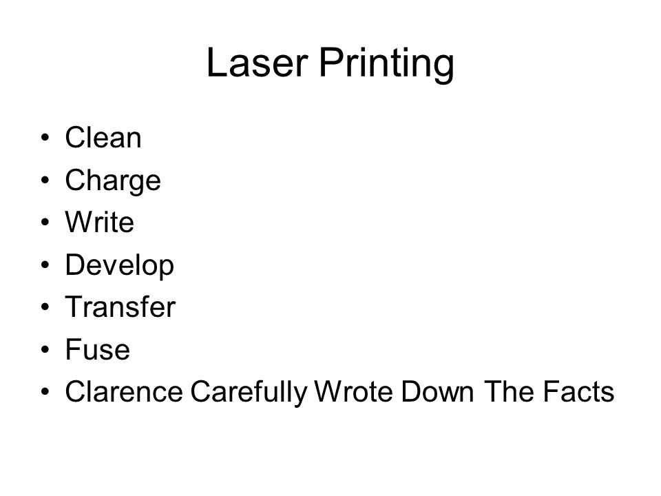 Laser Printing Clean Charge Write Develop Transfer Fuse Clarence Carefully Wrote Down The Facts