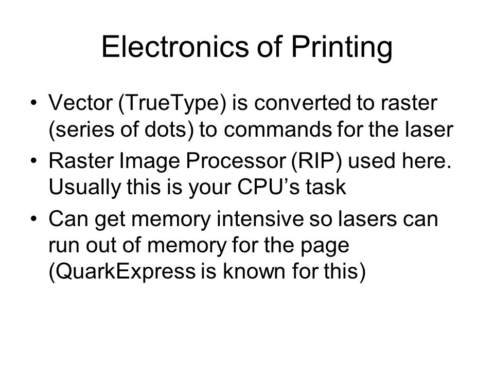 Electronics of Printing Vector (TrueType) is converted to raster (series of dots) to commands for the laser Raster Image Processor (RIP) used here.