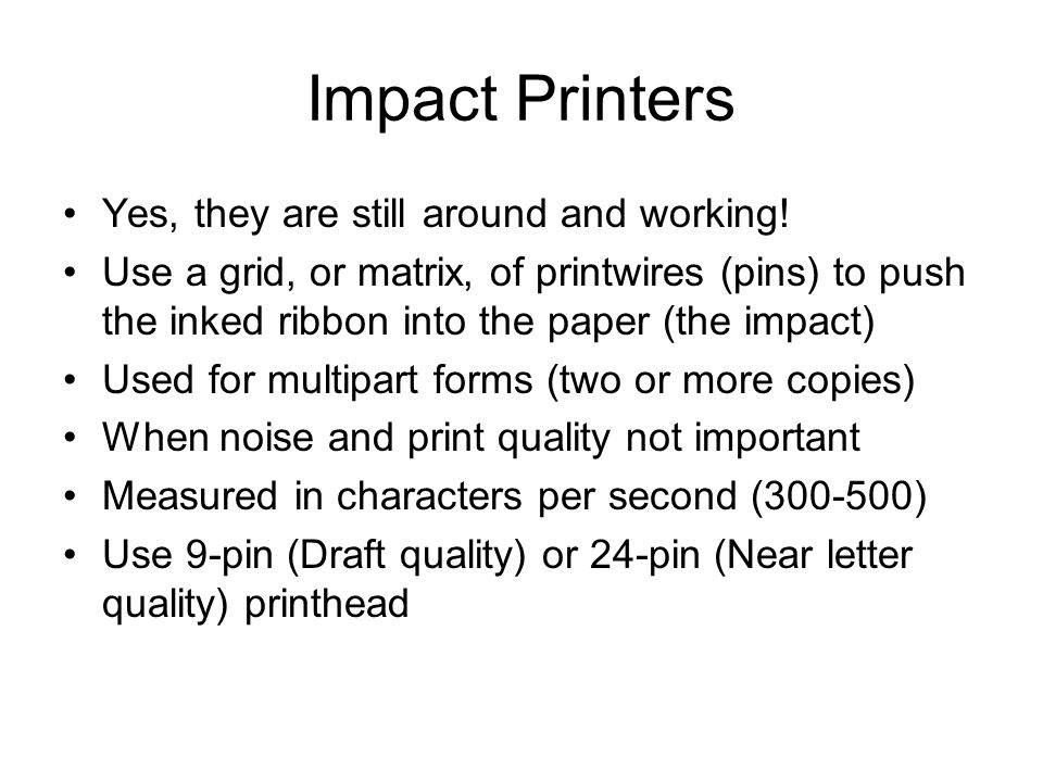 Impact Printers Yes, they are still around and working.