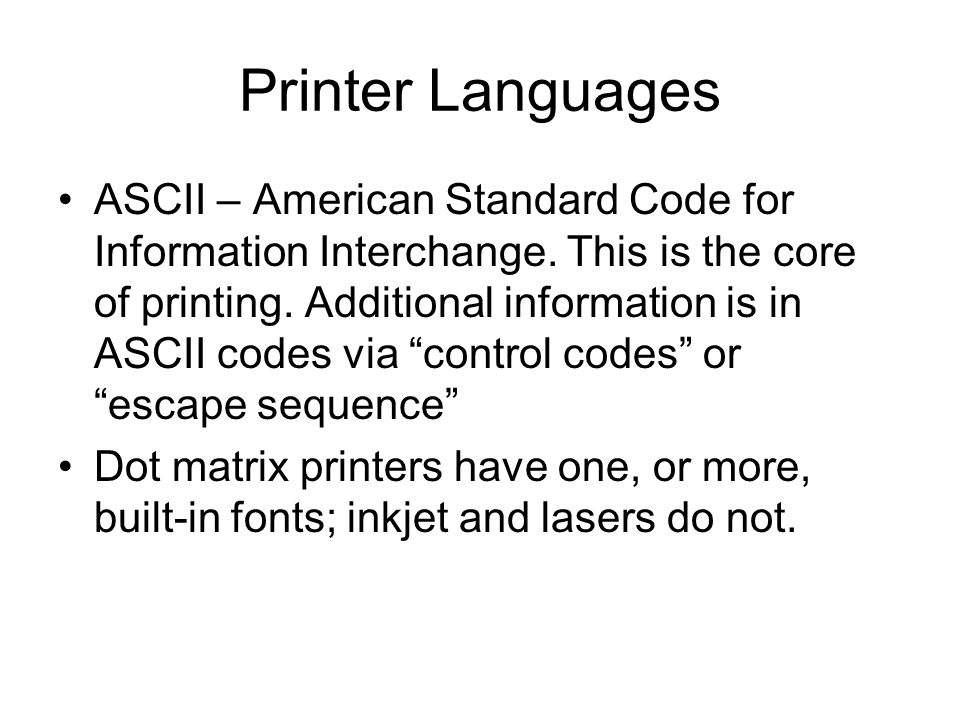 Printer Languages ASCII – American Standard Code for Information Interchange. This is the core of printing. Additional information is in ASCII codes v