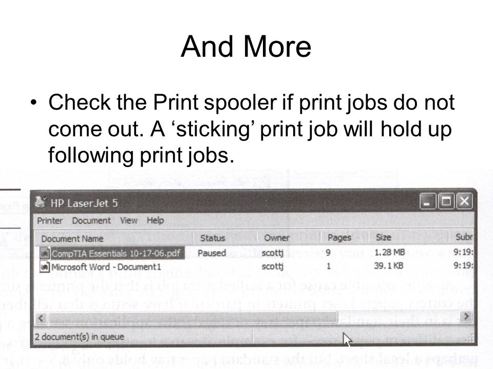 And More Check the Print spooler if print jobs do not come out.