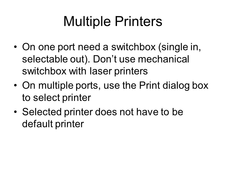 Multiple Printers On one port need a switchbox (single in, selectable out).